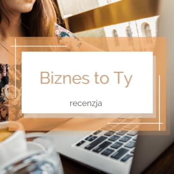 """Kurs """"Biznes to TY"""" – recenzja"""