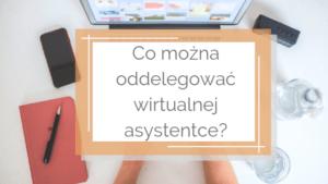 1 300x169 - Co można oddelegować wirtualnej asystentce?