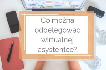 Co można oddelegować wirtualnej asystentce?