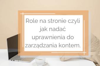 Role na stronie czyli jak nadać uprawnienia do zarządzania kontem.