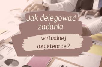 Jak delegować zadania wirtualnej asystentce? Przewodnik.