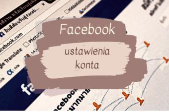 Czy wiesz że… ustawienia konta na Facebooku