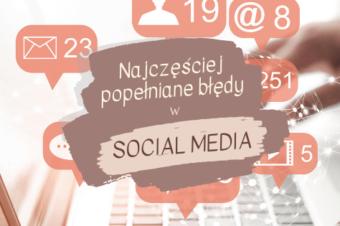 Najczęściej popełniane błędy w social mediach